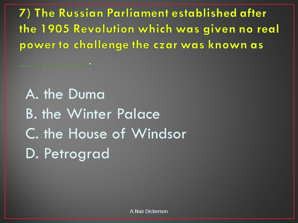 A. the Duma B. the Winter Palace C. the House of Windsor D. Petrograd A.Nair Dickerson