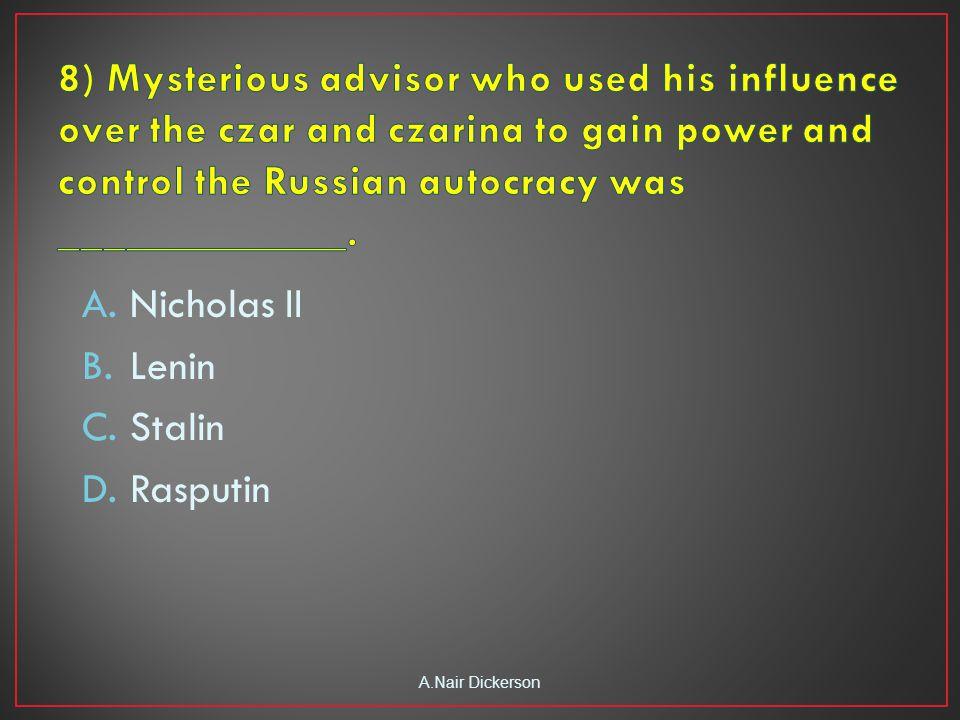 A.Nicholas II B.Lenin C.Stalin D.Rasputin A.Nair Dickerson
