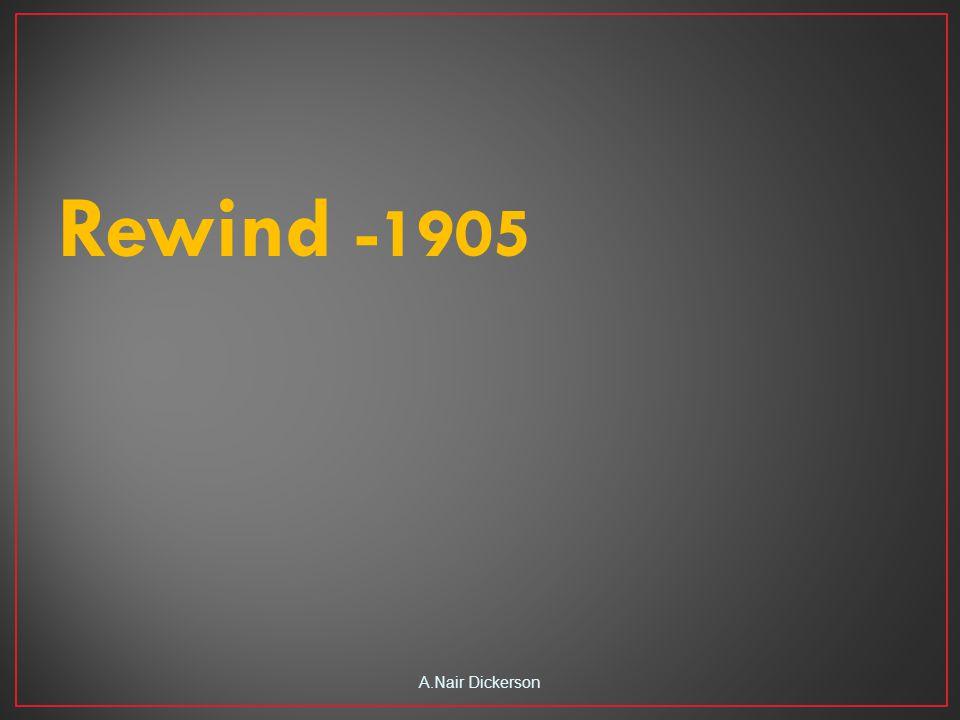 Rewind -1905 A.Nair Dickerson