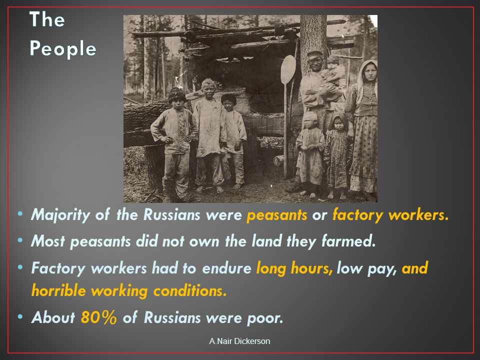 Majority of the Russians were peasants or factory workers.