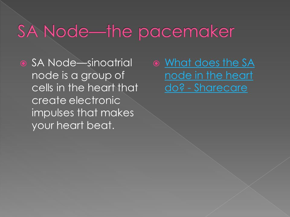  SA Node—sinoatrial node is a group of cells in the heart that create electronic impulses that makes your heart beat.