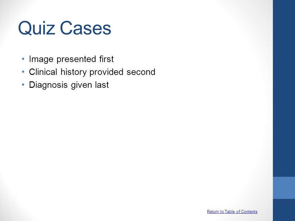 Quiz Cases Image presented first Clinical history provided second Diagnosis given last Return to Table of Contents