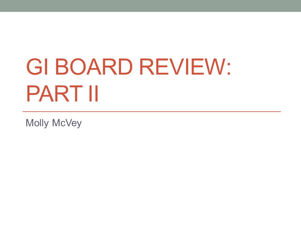 GI BOARD REVIEW: PART II Molly McVey