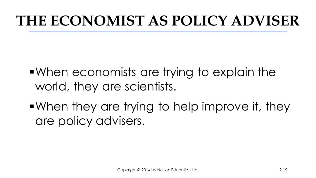 THE ECONOMIST AS POLICY ADVISER  When economists are trying to explain the world, they are scientists.  When they are trying to help improve it, the