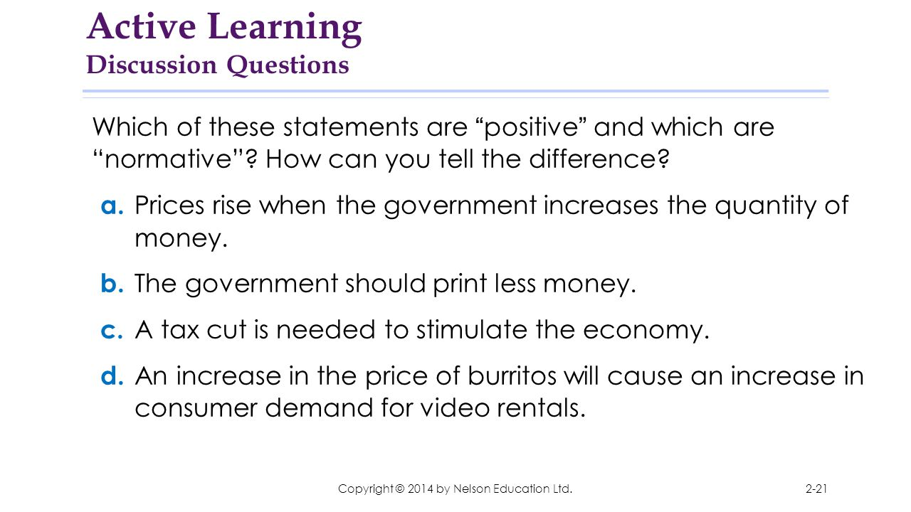"""Copyright © 2014 by Nelson Education Ltd. Which of these statements are """"positive"""" and which are """"normative""""? How can you tell the difference? a. Pric"""