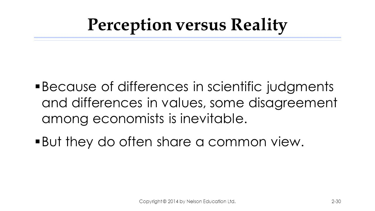 Perception versus Reality  Because of differences in scientific judgments and differences in values, some disagreement among economists is inevitable