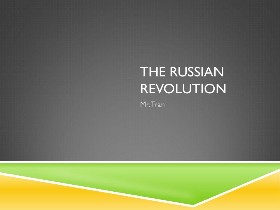THE RUSSIAN REVOLUTION Mr. Tran