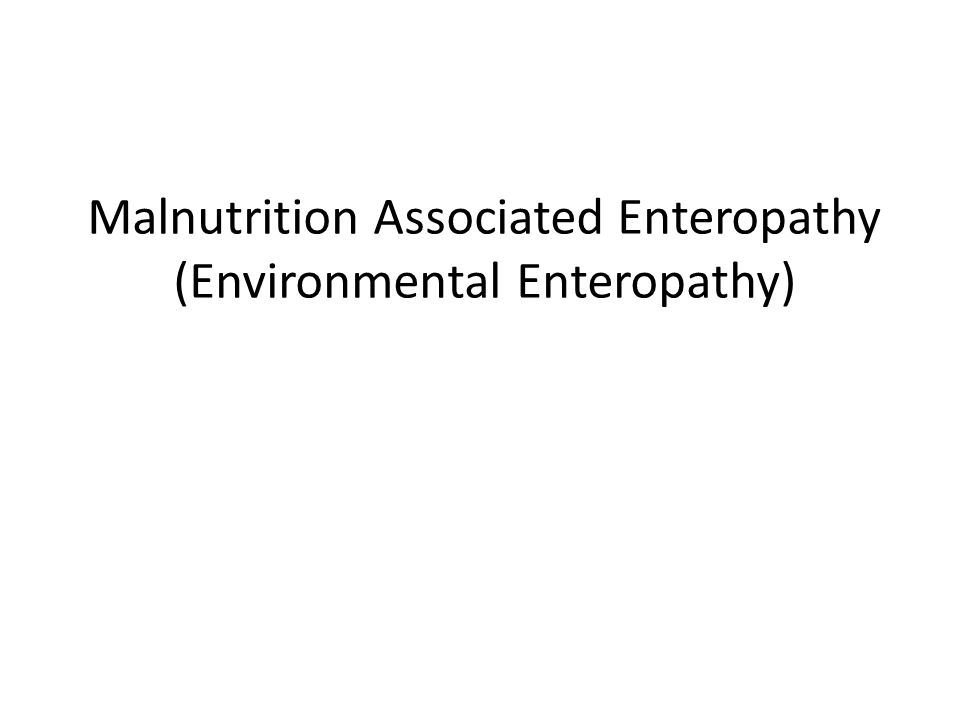 Malnutrition Associated Enteropathy (Environmental Enteropathy)