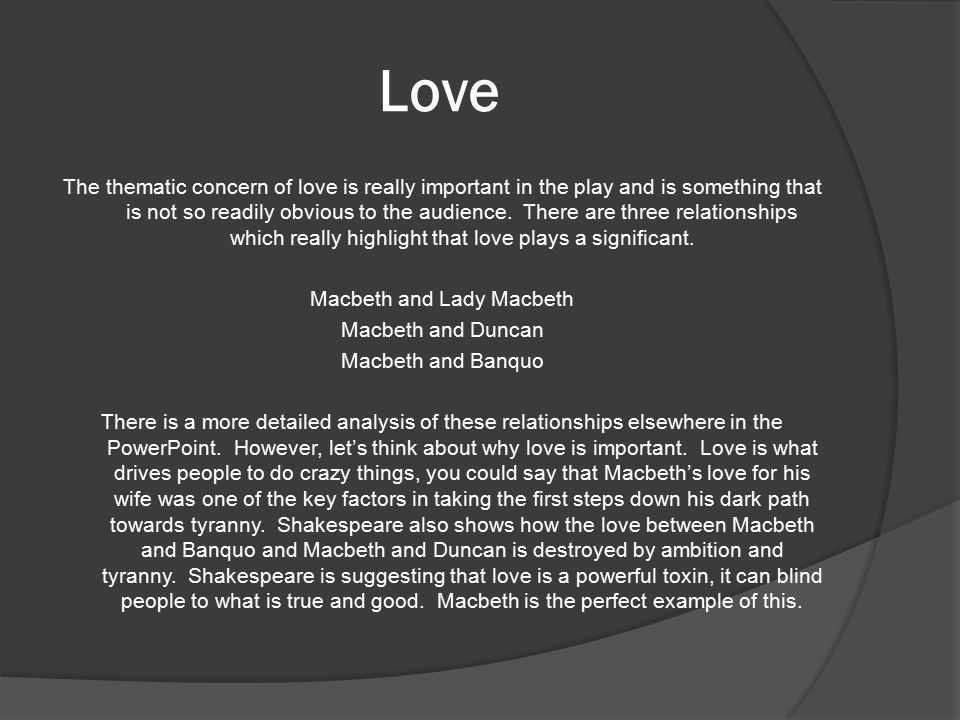 Love The thematic concern of love is really important in the play and is something that is not so readily obvious to the audience.
