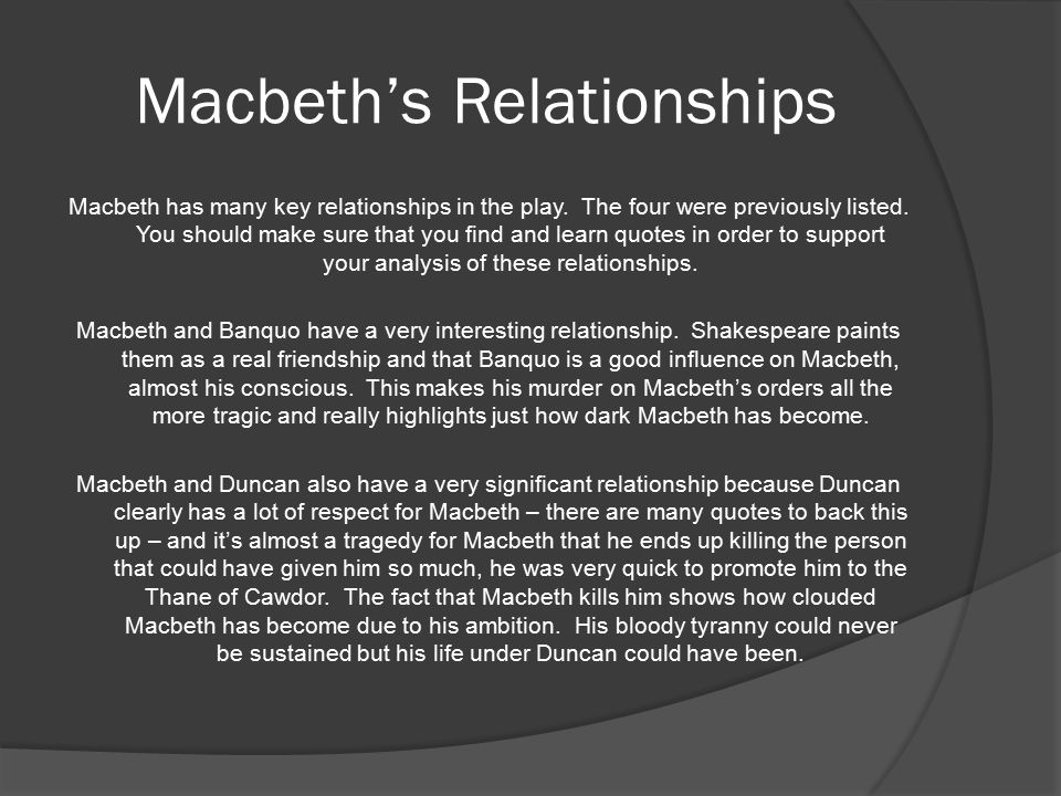 Macbeth's Relationships Macbeth has many key relationships in the play.