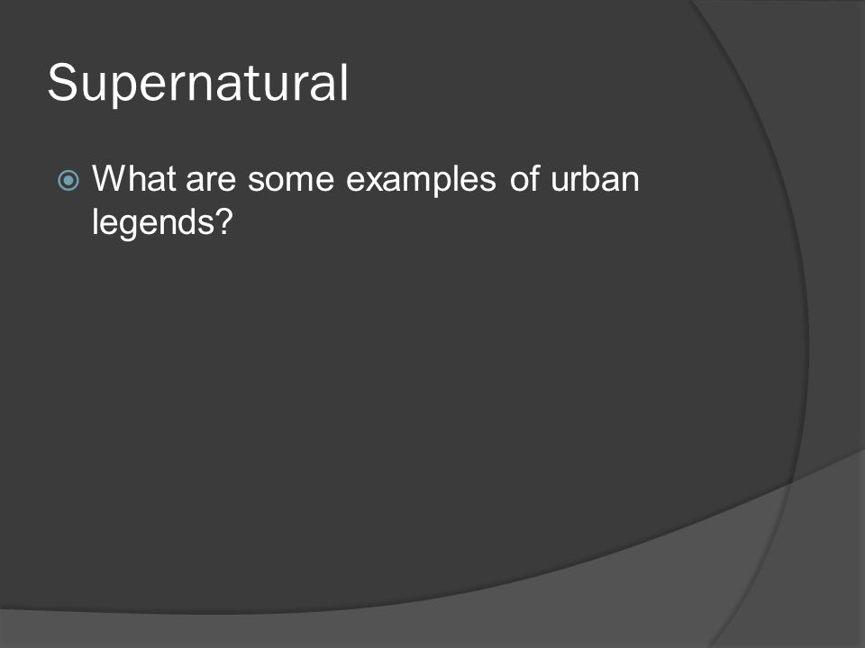 Supernatural  What are some examples of urban legends