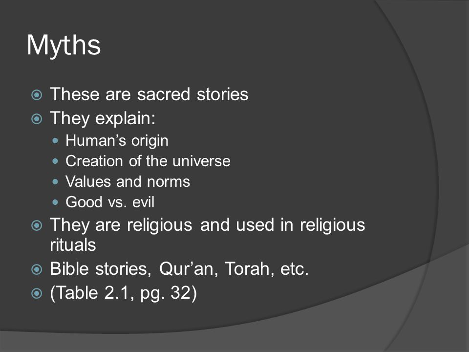 Myths  These are sacred stories  They explain: Human's origin Creation of the universe Values and norms Good vs.