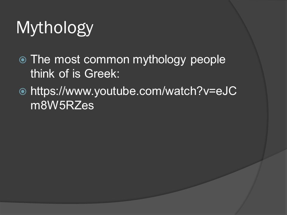 Mythology  The most common mythology people think of is Greek:  https://www.youtube.com/watch v=eJC m8W5RZes
