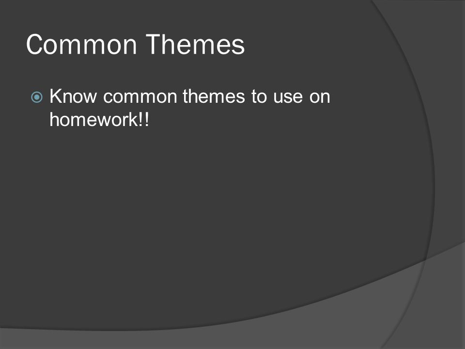 Common Themes  Know common themes to use on homework!!