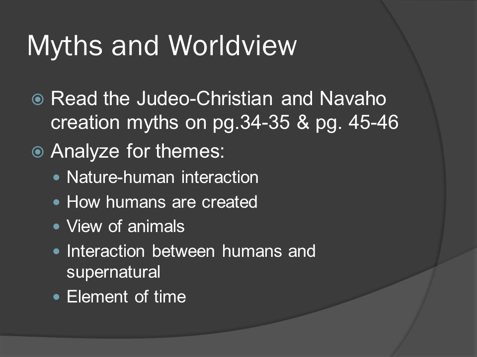 Myths and Worldview  Read the Judeo-Christian and Navaho creation myths on pg.34-35 & pg.