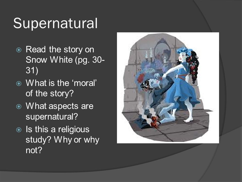 Supernatural  Read the story on Snow White (pg. 30- 31)  What is the 'moral' of the story.