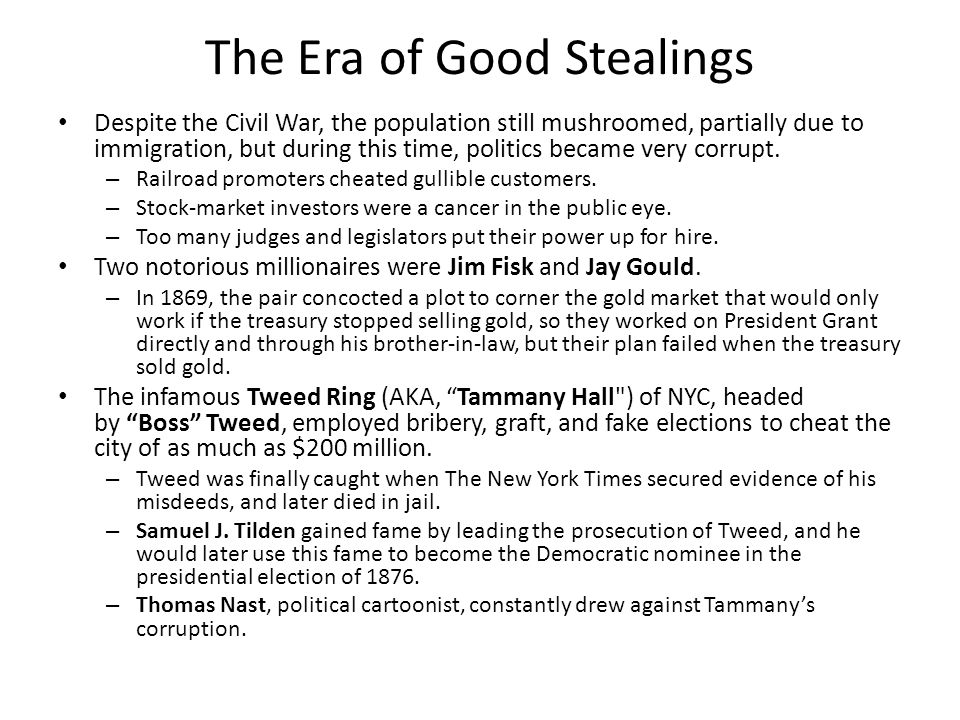The Era of Good Stealings Despite the Civil War, the population still mushroomed, partially due to immigration, but during this time, politics became very corrupt.