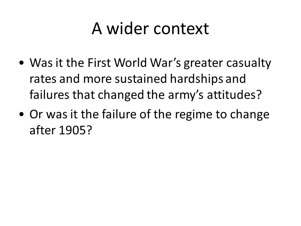 A wider context Was it the First World War's greater casualty rates and more sustained hardships and failures that changed the army's attitudes? Or wa