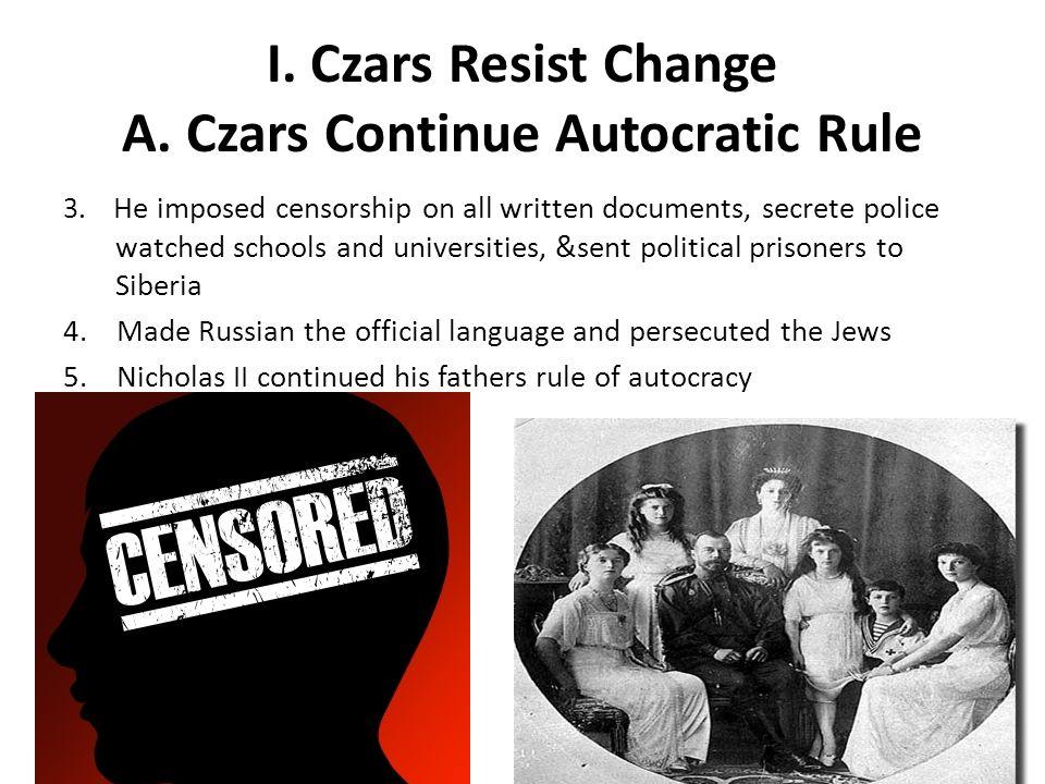 I.Czars Resist Change A. Czars Continue Autocratic Rule 3.