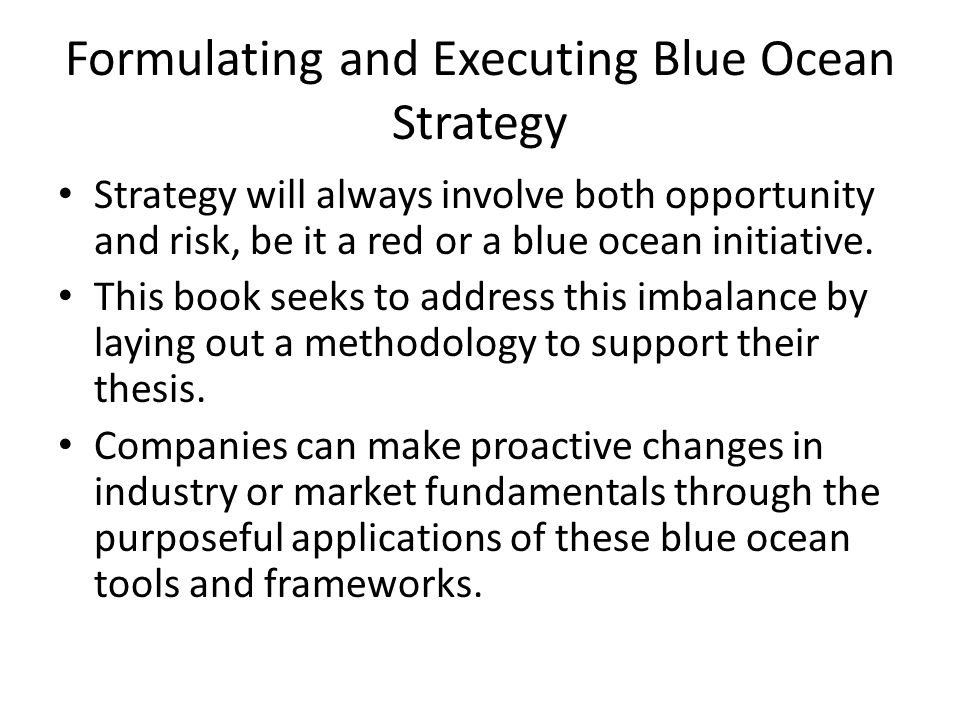 Formulating and Executing Blue Ocean Strategy Strategy will always involve both opportunity and risk, be it a red or a blue ocean initiative. This boo