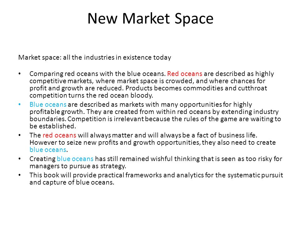 New Market Space Market space: all the industries in existence today Comparing red oceans with the blue oceans.