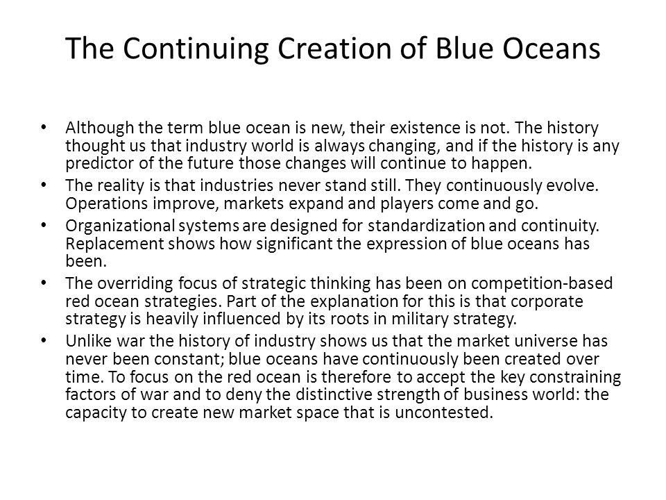 The Continuing Creation of Blue Oceans Although the term blue ocean is new, their existence is not. The history thought us that industry world is alwa