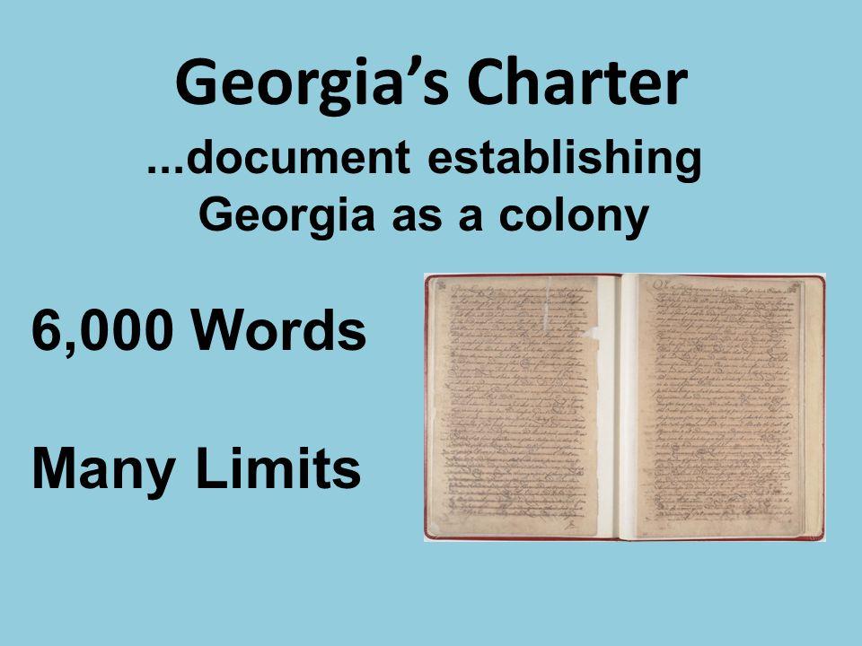 Georgia's Charter 6,000 Words Many Limits...document establishing Georgia as a colony