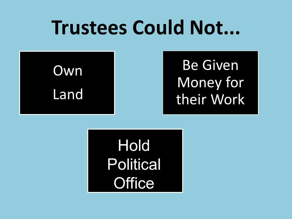 Trustees Could Not... Be Given Money for their Work Own Land Hold Political Office