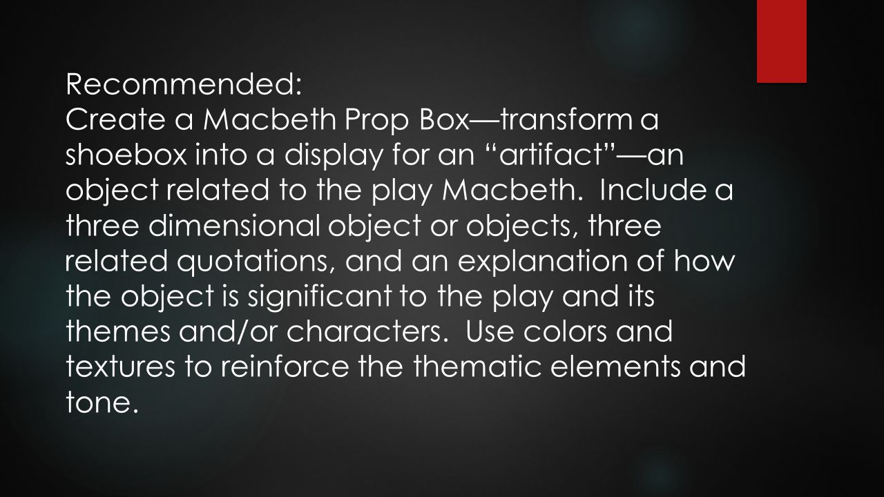 """Recommended: Create a Macbeth Prop Box—transform a shoebox into a display for an """"artifact""""—an object related to the play Macbeth. Include a three dim"""