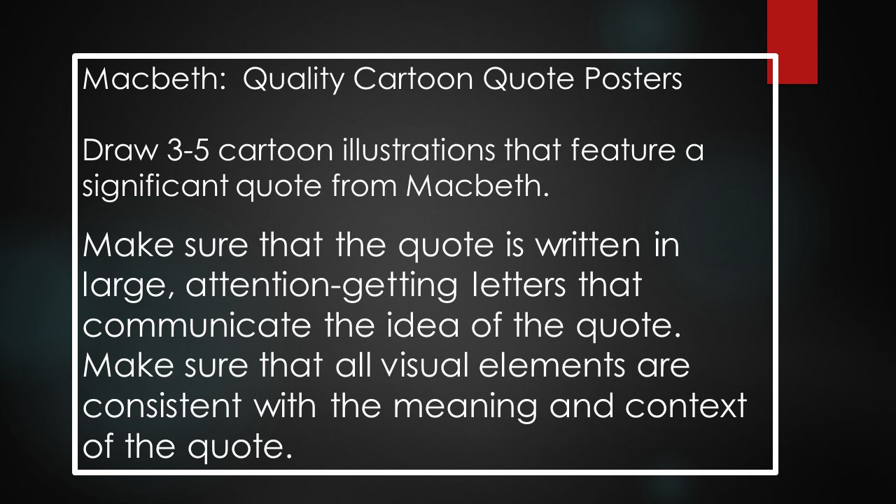 Macbeth: Quality Cartoon Quote Posters Draw 3-5 cartoon illustrations that feature a significant quote from Macbeth. Make sure that the quote is writt
