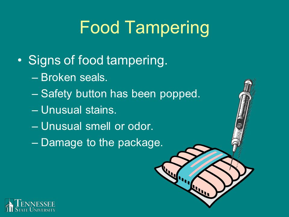 Food Tampering Signs of food tampering. –Broken seals. –Safety button has been popped. –Unusual stains. –Unusual smell or odor. –Damage to the package
