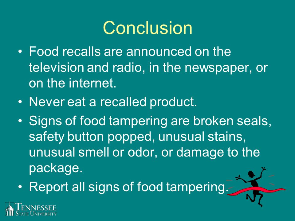 Conclusion Food recalls are announced on the television and radio, in the newspaper, or on the internet. Never eat a recalled product. Signs of food t