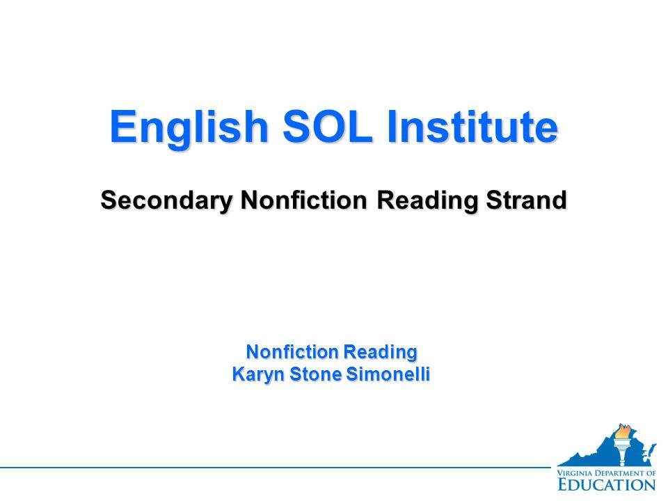 English SOL Institute Secondary Nonfiction Reading Strand English SOL Institute Secondary Nonfiction Reading Strand Nonfiction Reading Karyn Stone Simonelli