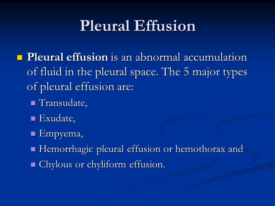 Pleural Effusion Pleural effusion is an abnormal accumulation of fluid in the pleural space. The 5 major types of pleural effusion are: Pleural effusi