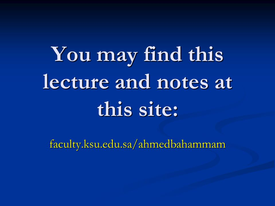 You may find this lecture and notes at this site: faculty.ksu.edu.sa/ahmedbahammam