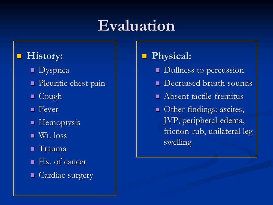 Evaluation History: History: Dyspnea Dyspnea Pleuritic chest pain Pleuritic chest pain Cough Cough Fever Fever Hemoptysis Hemoptysis Wt. loss Wt. loss