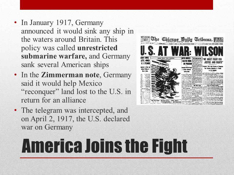 America Joins the Fight In January 1917, Germany announced it would sink any ship in the waters around Britain. This policy was called unrestricted su