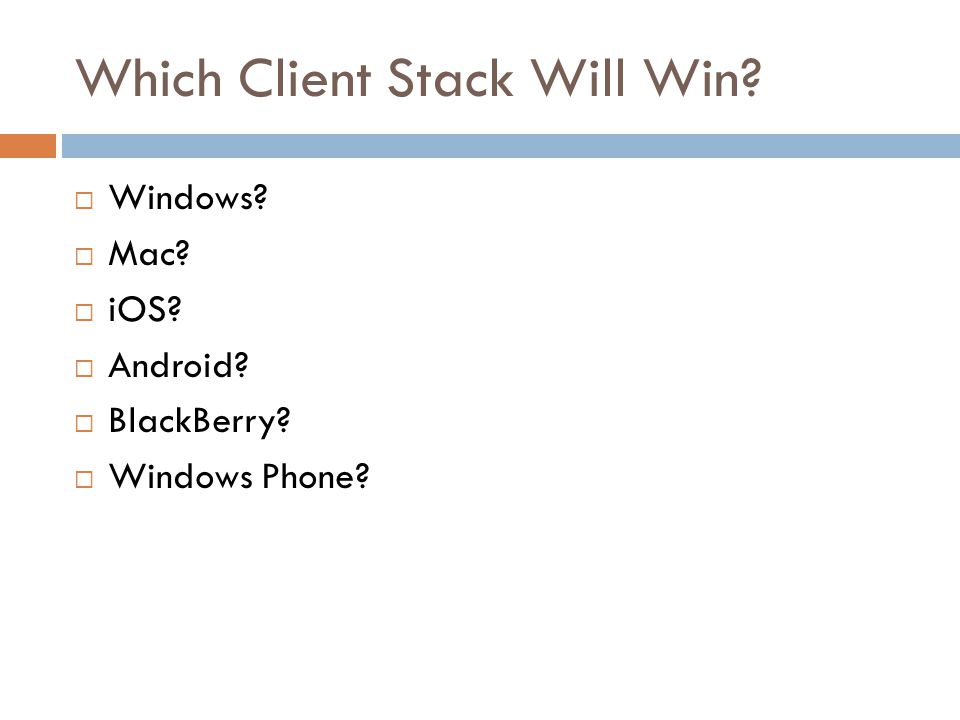 Which Client Stack Will Win  Windows  Mac  iOS  Android  BlackBerry  Windows Phone