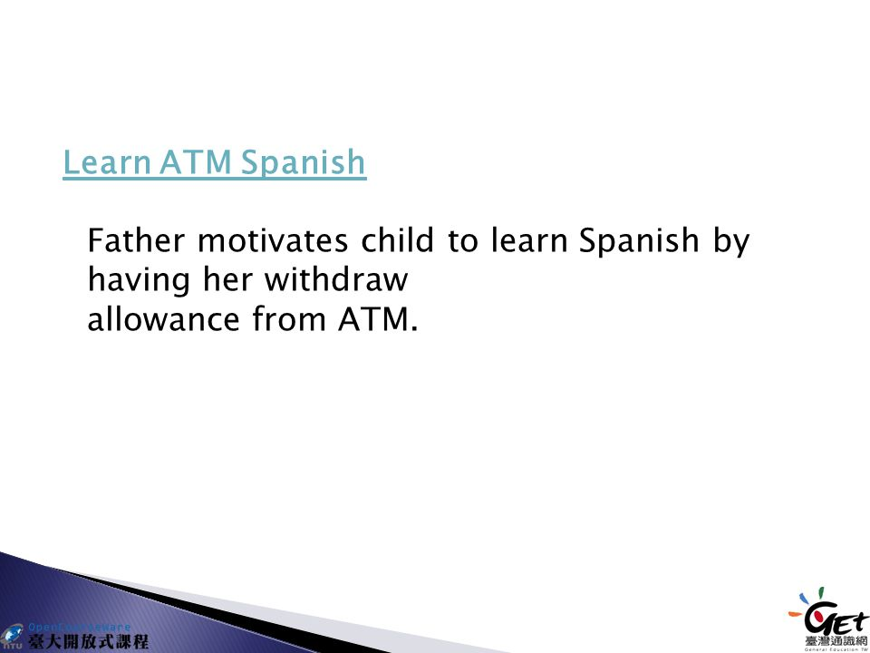 Learn ATM Spanish Learn ATM Spanish Father motivates child to learn Spanish by having her withdraw allowance from ATM.