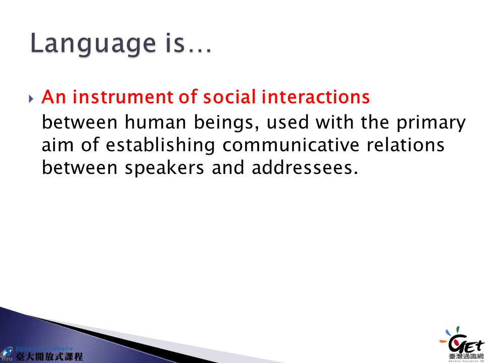  An instrument of social interactions between human beings, used with the primary aim of establishing communicative relations between speakers and addressees.
