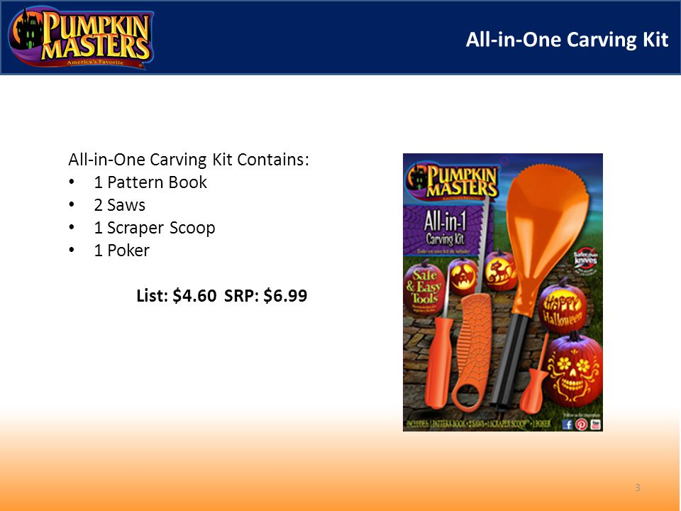 All-in-One Carving Kit All-in-One Carving Kit Contains: 1 Pattern Book 2 Saws 1 Scraper Scoop 1 Poker List: $4.60 SRP: $6.99 3
