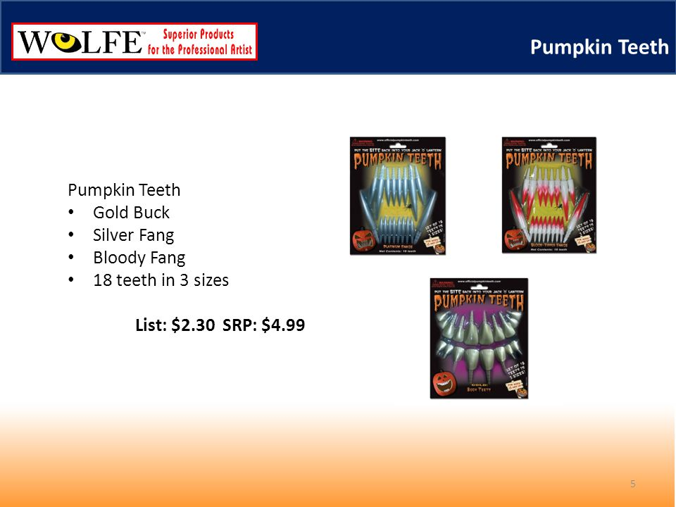 Pumpkin Teeth Gold Buck Silver Fang Bloody Fang 18 teeth in 3 sizes List: $2.30 SRP: $4.99 5