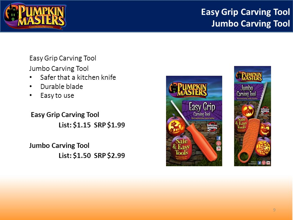 Easy Grip Carving Tool Jumbo Carving Tool 9 Easy Grip Carving Tool Jumbo Carving Tool Safer that a kitchen knife Durable blade Easy to use Easy Grip Carving Tool List: $1.15 SRP $1.99 Jumbo Carving Tool List: $1.50 SRP $2.99