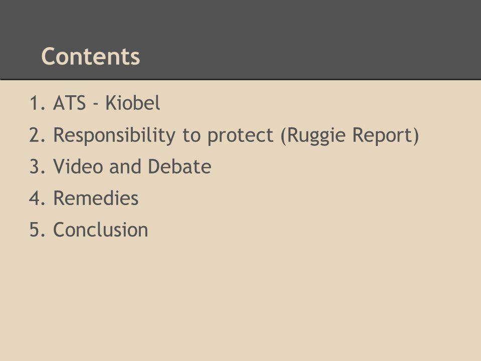 1. ATS - Kiobel 2. Responsibility to protect (Ruggie Report) 3.