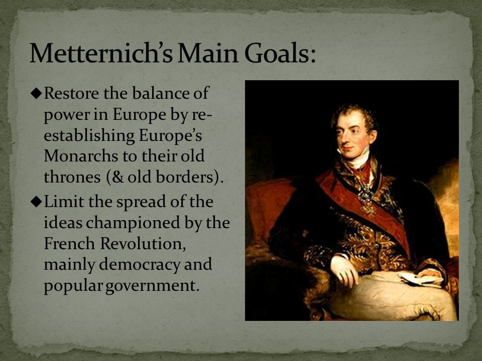  Restore the balance of power in Europe by re- establishing Europe's Monarchs to their old thrones (& old borders).