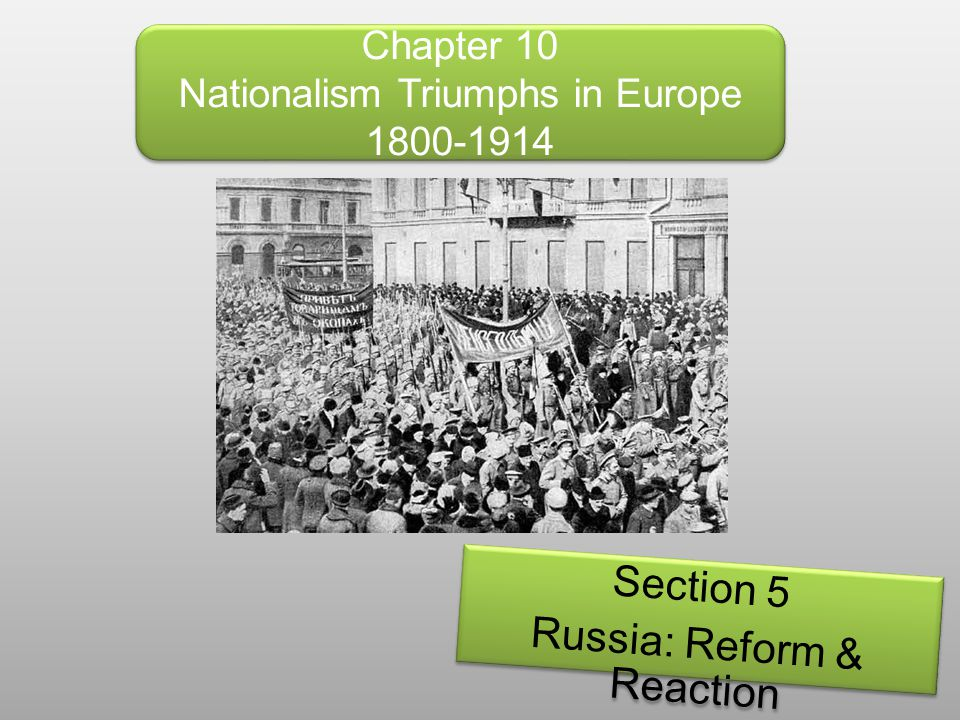 Chapter 10 Nationalism Triumphs in Europe 1800-1914 Section 5 Russia: Reform & Reaction Section 5 Russia: Reform & Reaction