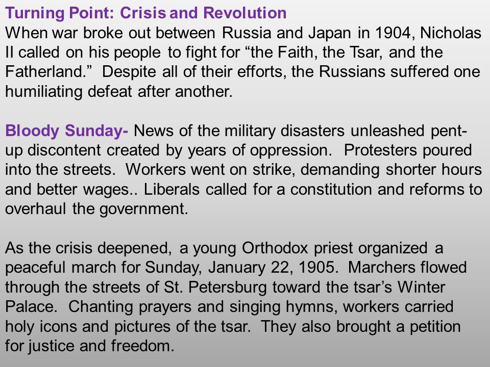 Turning Point: Crisis and Revolution When war broke out between Russia and Japan in 1904, Nicholas II called on his people to fight for the Faith, the Tsar, and the Fatherland. Despite all of their efforts, the Russians suffered one humiliating defeat after another.