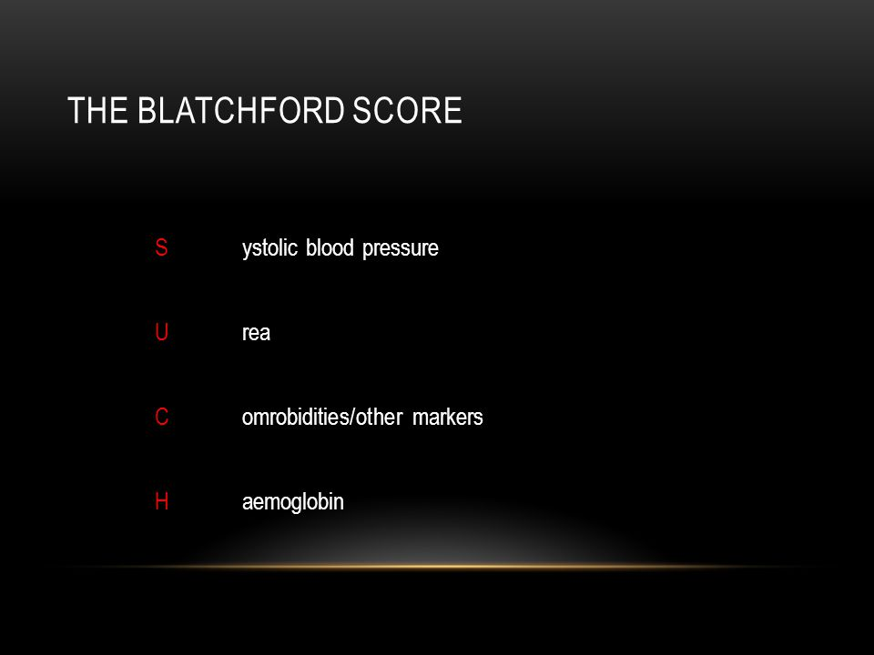 THE BLATCHFORD SCORE Systolic blood pressure Urea Comrobidities/other markers Haemoglobin