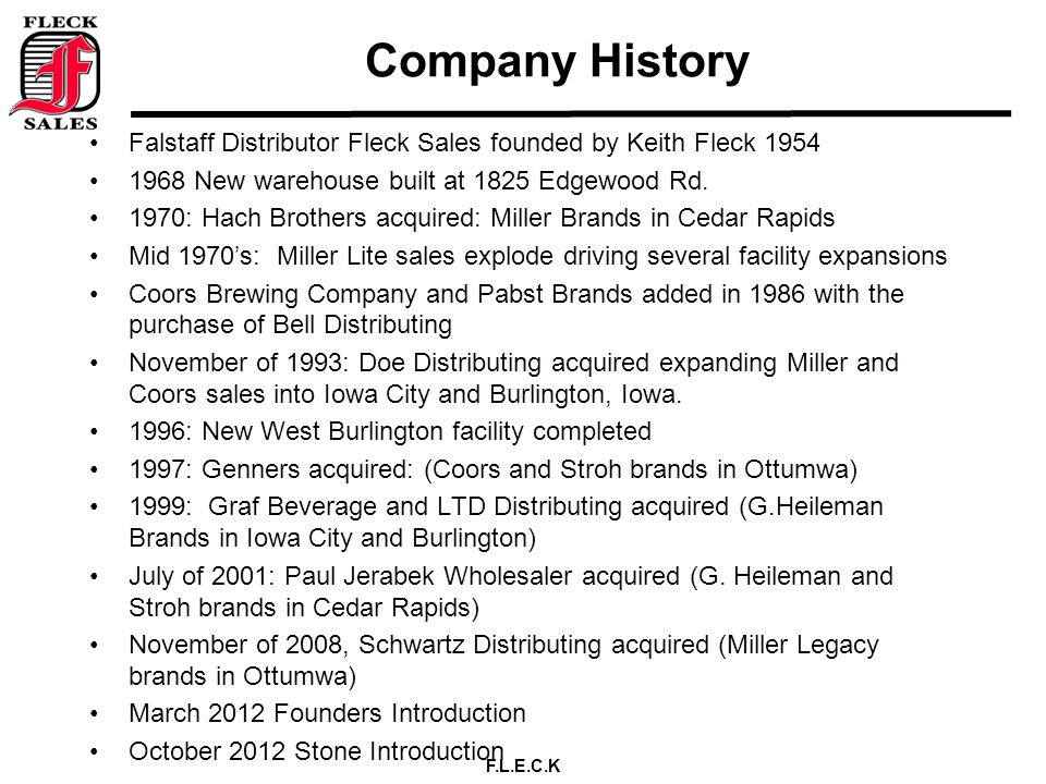 F.L.E.C.K Company History Falstaff Distributor Fleck Sales founded by Keith Fleck 1954 1968 New warehouse built at 1825 Edgewood Rd.