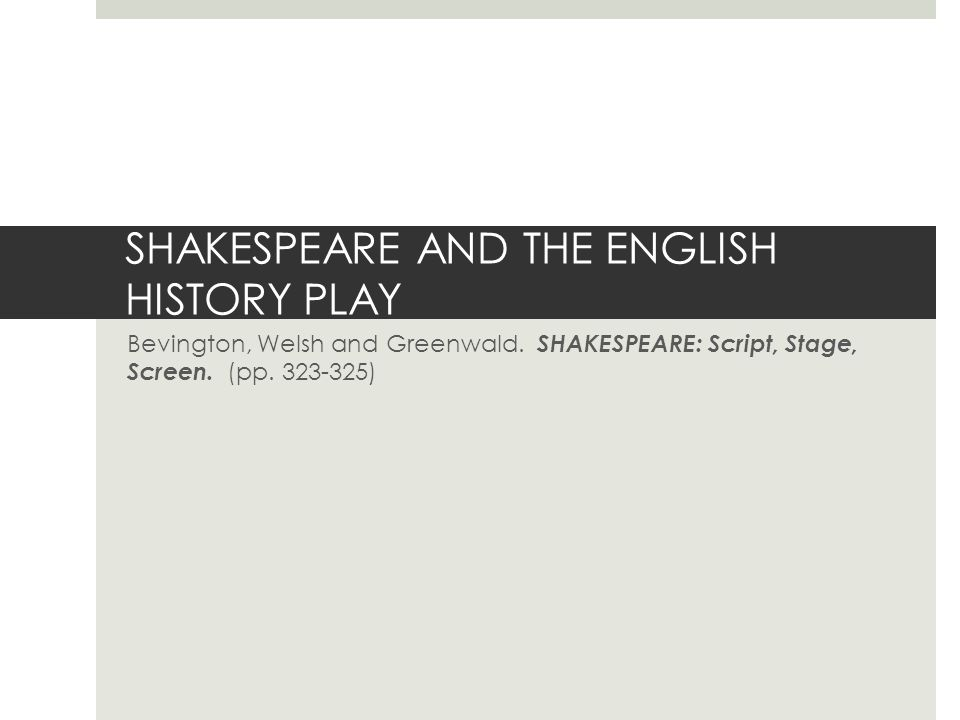 SHAKESPEARE AND THE ENGLISH HISTORY PLAY Bevington, Welsh and Greenwald.